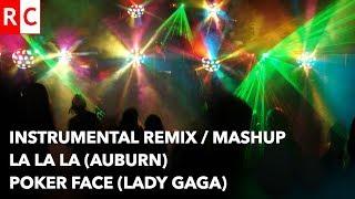 La La La Poker Face Auburn vs Lady Gaga instrumental remix