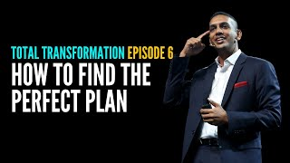 Total Transformation Episode 6 - How To Find The Perfect Plan | Jit Puru