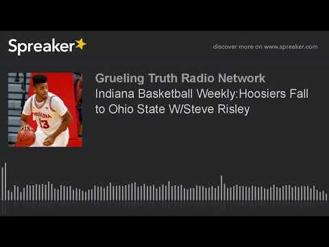 Indiana Basketball Weekly:Hoosiers Fall to Ohio State W/Steve Risley