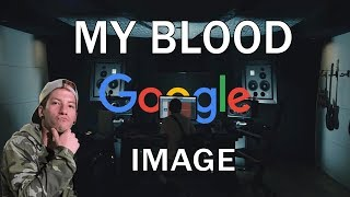 My Blood but every word shows the first google image that comes up for that word