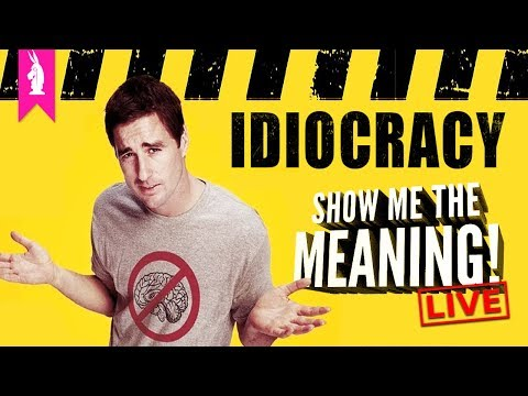 Idiocracy: Has It All Come True? – Show Me The Meaning! LIVE