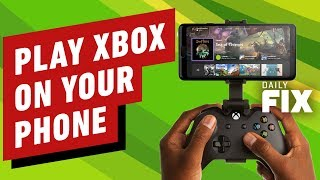 Xbox Games Playable On Your Phone - IGN Daily Fix