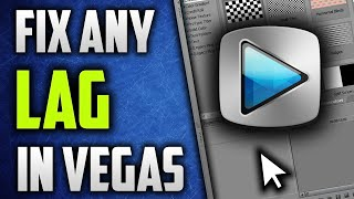 How to Fix LAG in ANY VERSION of Vegas Pro in 2018!