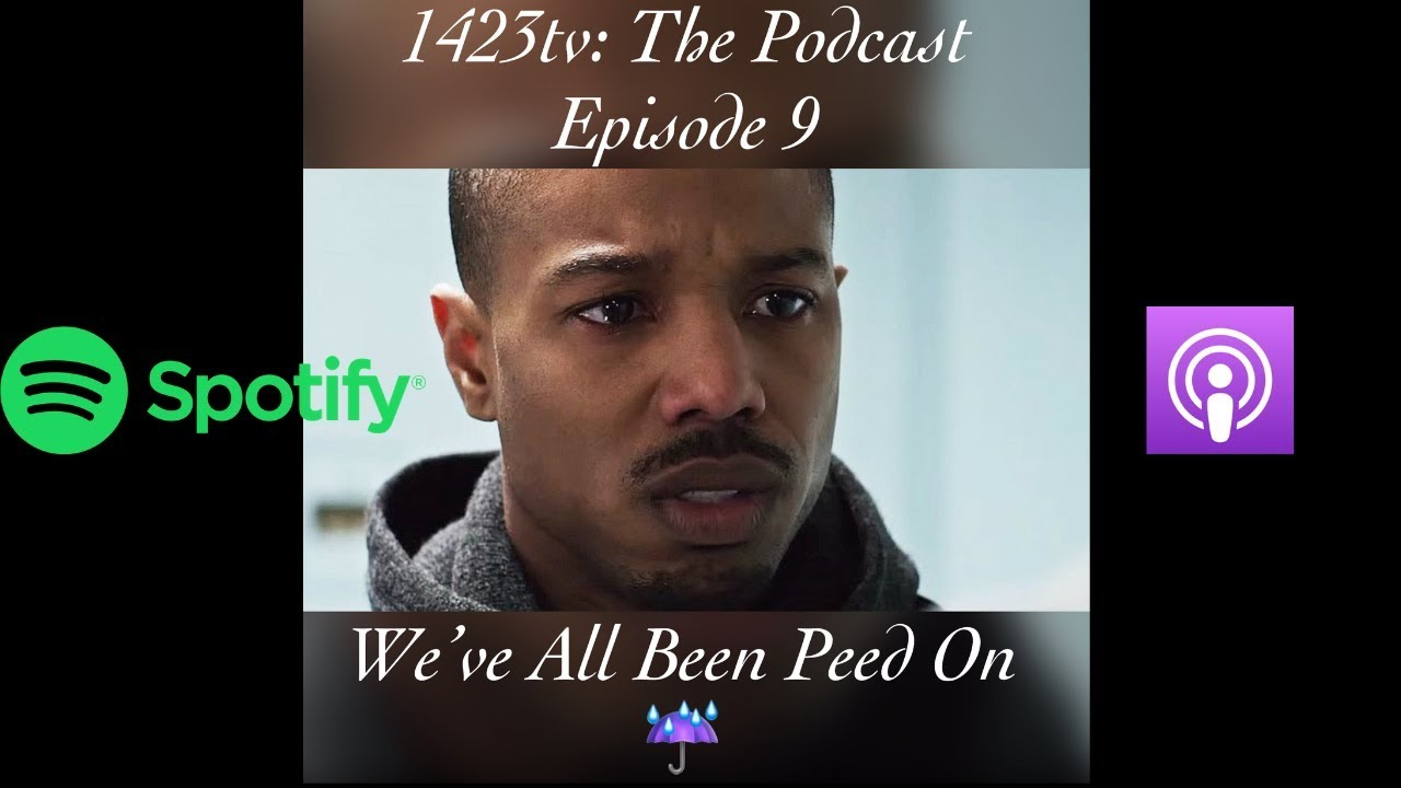 Episode 9 Weve All Been Peed On 1423tv The Podcast