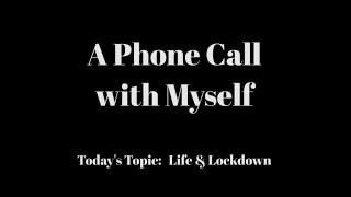 A Phone Call with Myself: Life & Lockdown