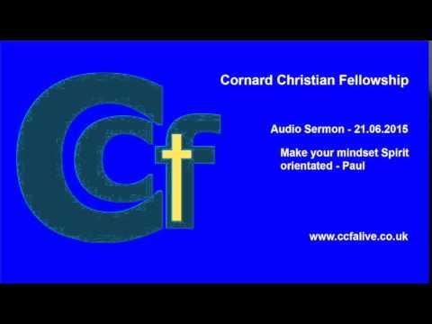 CCF 21 06 15 Make your mindset Spirit orientated  - Paul