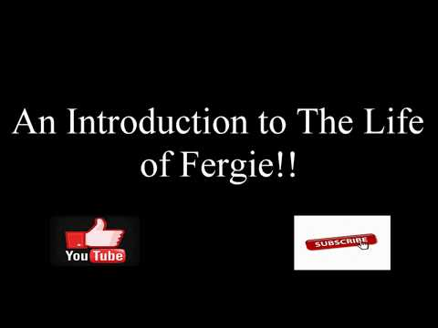 An Introduction to The Life of Fergie