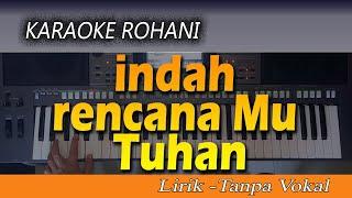Karaoke INDAH RENCANAMU TUHAN | Lagu Rohani - Lirik Tanpa Vokal