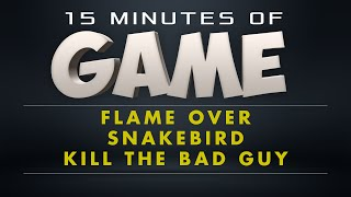 15 Minutes of Game - Flame Over, Snakebird, Kill the Bad Guy