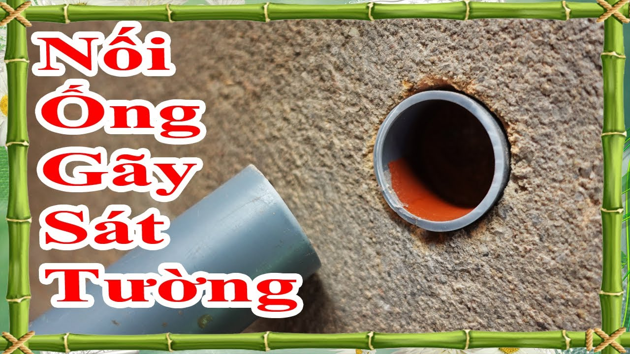 mẹo nối ống nước pvc gãy sát vách tường cực hay, mẹo nối ống thoát âm sàn đơn giản nhưng chắc nhất