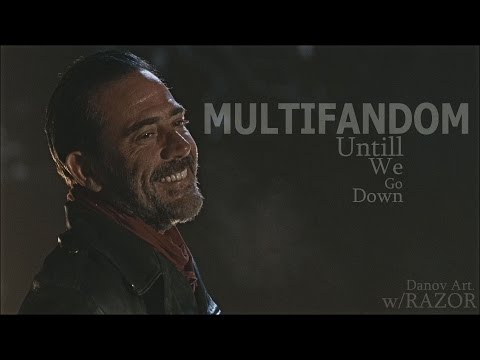 Multifandom    Until We Go Down [+RAZOR]