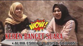 WOW KEREN SUARA ALMA ESBEYE & ANISA SABYAN !!!