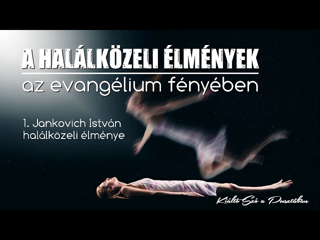 Mit üzen Jankovich István halálközeli élménye?