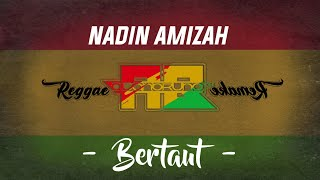 NADIN AMIZAH - BERTAUT ( REMAKE REGGAE )