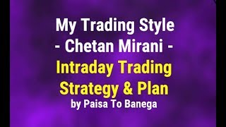 My Trading Style -  Chetan Mirani - Intraday Trading Strategy & Plan by Paisa To Banega