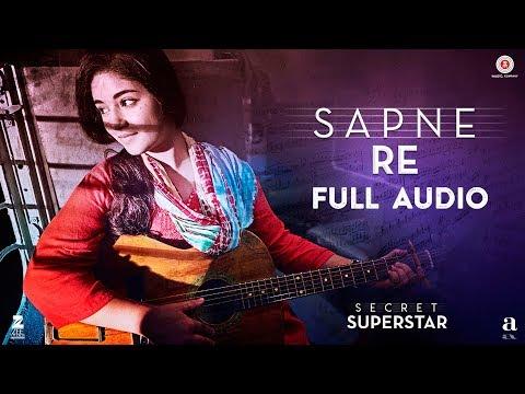 Sapne Re - Full Audio | Secret Superstar | Aamir Khan | Zaira Wasim | Amit Trivedi | Kausar | Meghna