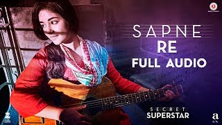 Sapne Re   Full Audio | Secret Superstar | Aamir Khan | Zaira Wasim | Amit Trivedi | Kausar | Meghna