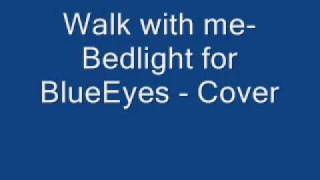 Watch Bedlight For Blueeyes Walk With Me video