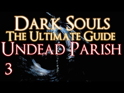 DARK SOULS - THE ULTIMATE GUIDE PART 3 - THE UNDEAD PARISH