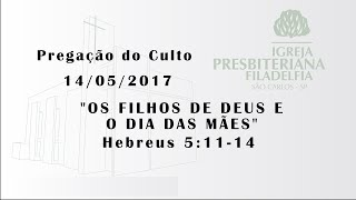 Pregação (Os filhos de Deus e o dia das mães) - 14/05/17