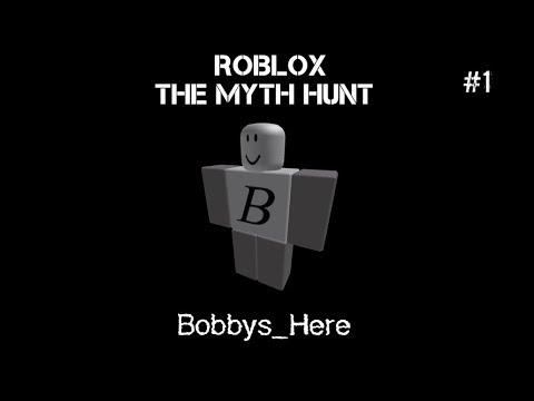 Roblox Myth Hunters Discord Bobbys Here Roblox The Myth Hunt Part 1 Youtube