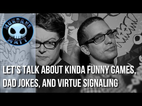 [Internet] Let's talk about Kinda Funny Games, Dad Jokes, and Virtue Signaling