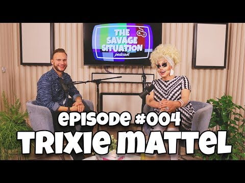 TRIXIE MATTEL | the Savage Situation Podcast | Ep 4