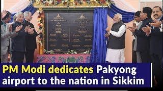 PM Modi dedicates Pakyong airport to the nation in Sikkim