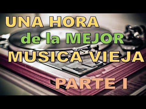 Una  Hora de la mejor musica vieja | PARTE I
