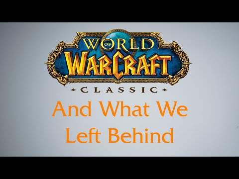 World of Warcraft Classic And What We Left Behind