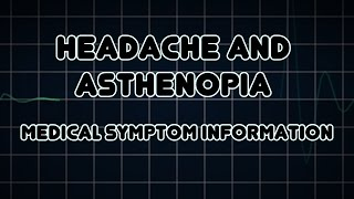Headache and Asthenopia (Medical Symptom)