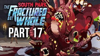 SOUTH PARK THE FRACTURED BUT WHOLE Gameplay Walkthrough Part 17 - CRAZY BOSS (Full Game)