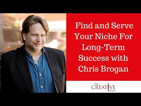 Find And Serve Your Niche For Long-Term Success With Chris Brogan