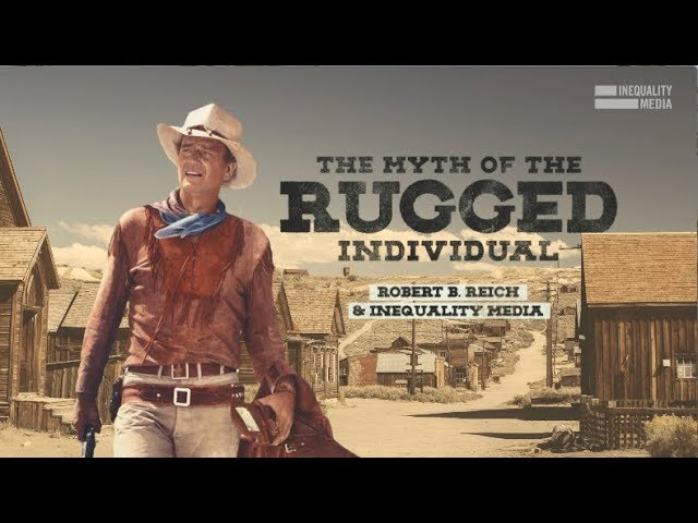 Robert Reich The Myth Of Rugged