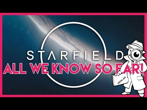 Starfield All We Know So Far!