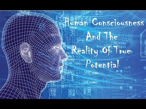 Human Consciousness And The Reality Of True Potential