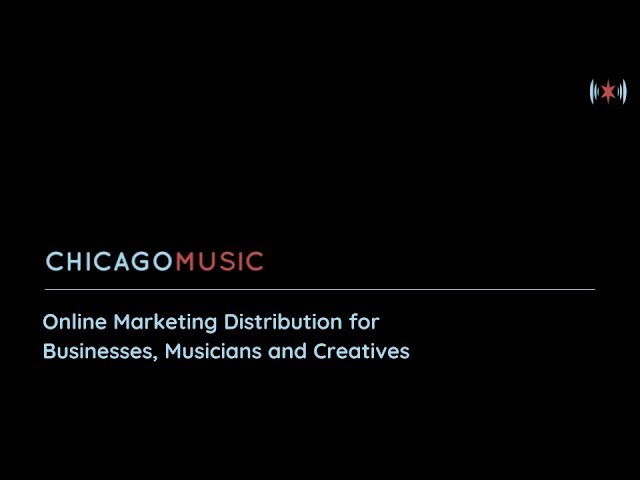 Chicago Music Online Marketing Distribution for Businesses, Musicians and Creatives