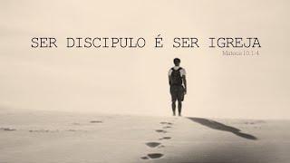 Ser discípulo é ser igreja - Mateus 10.1-4