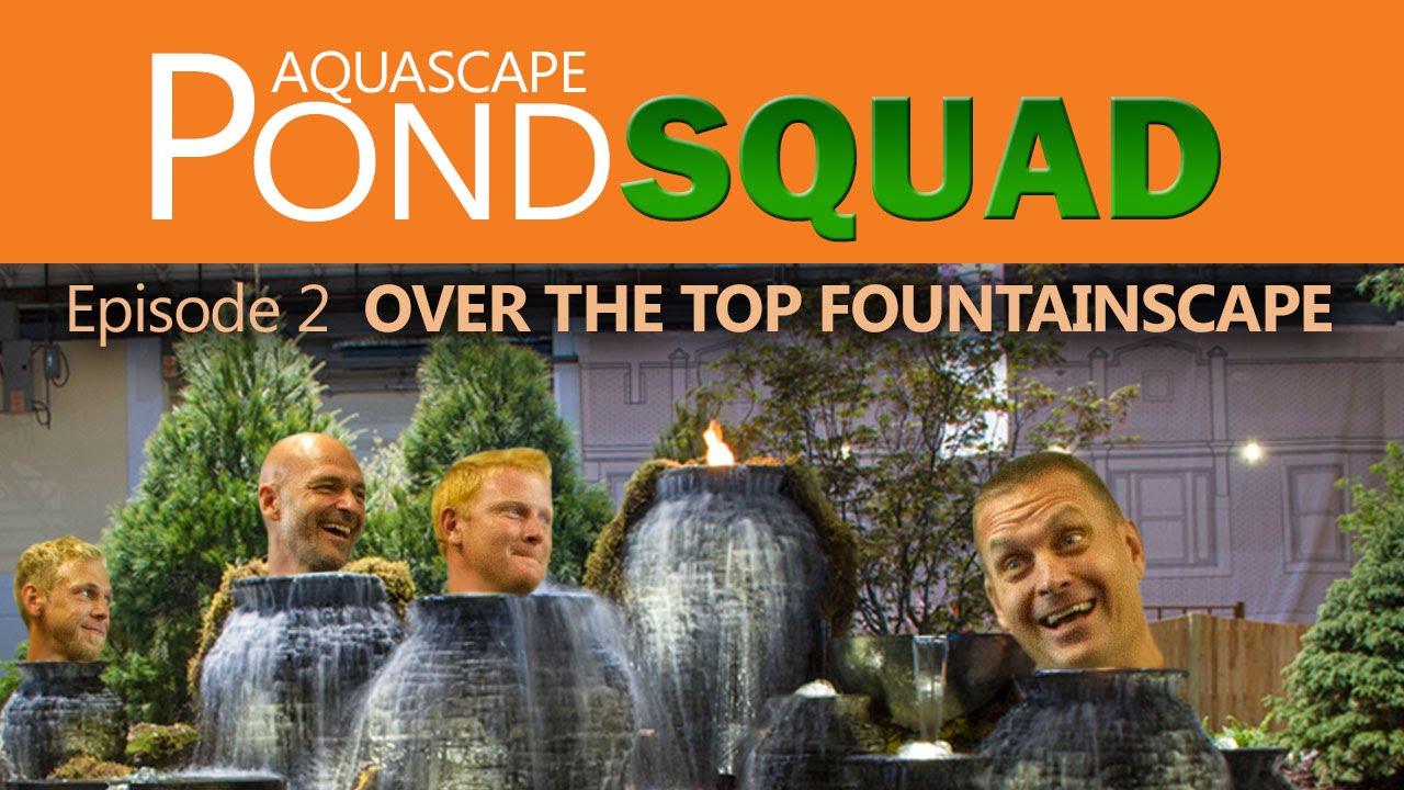 Aquascape Pond Squad - Over the Top Fountainscape - Episode 2