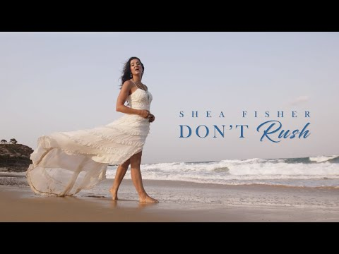 Shea Fisher • Don't Rush • Official Video