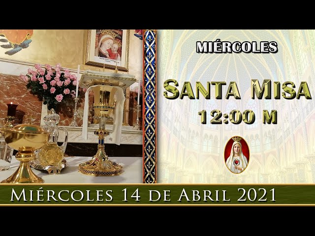 ⛪ Santa Misa ⚜️ Miércoles 14 de Abril 12:00 M - POR TUS INTENCIONES.