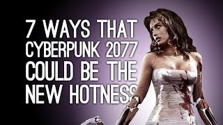 Cyberpunk 2077: 7 Ways Cyberpunk 2077 Could Be the New Hotness