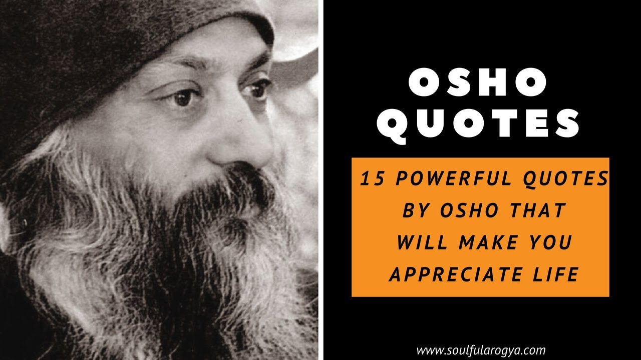 Osho Quotes Osho Quotes: 15 Powerful Quotes That Will Make You Appreciate Life  Osho Quotes