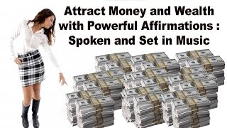 Attract Money and Wealth with Powerful Affirmations Spoken and Set in Music