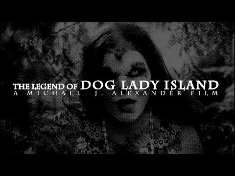 The Legend Of Dog Lady Island OFFICIAL MOVIE TRAILER 2017
