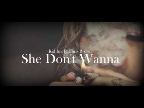 Kid Ink ft Chris Brown  - She Don't Wanna