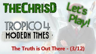 Let's Play Tropico 4: Modern Times - Mission 3: The Truth is Out There - Part 1/2