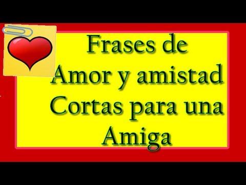 Frases De Amor Y Amistad Cortas Para Una Amiga Youtube
