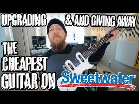 Upgrading (AND GIVING AWAY) The Cheapest Guitar On Sweetwater!