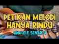 PETIKAN MELODI - ADMESH HANYA RINDU UKULELE   By Kholis Colibex